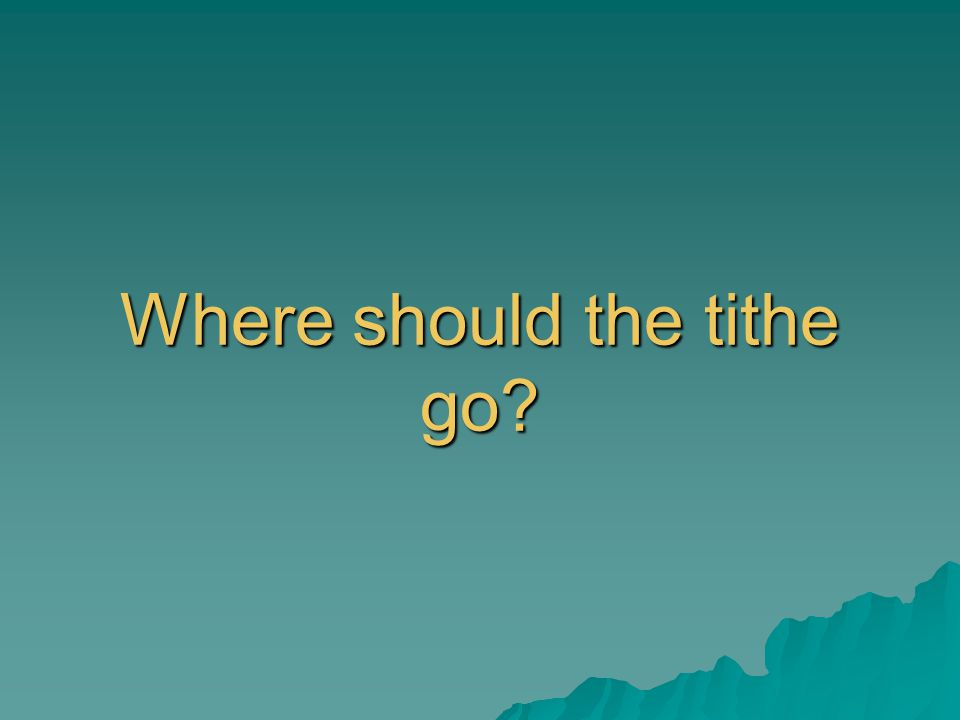 Where should the tithe go