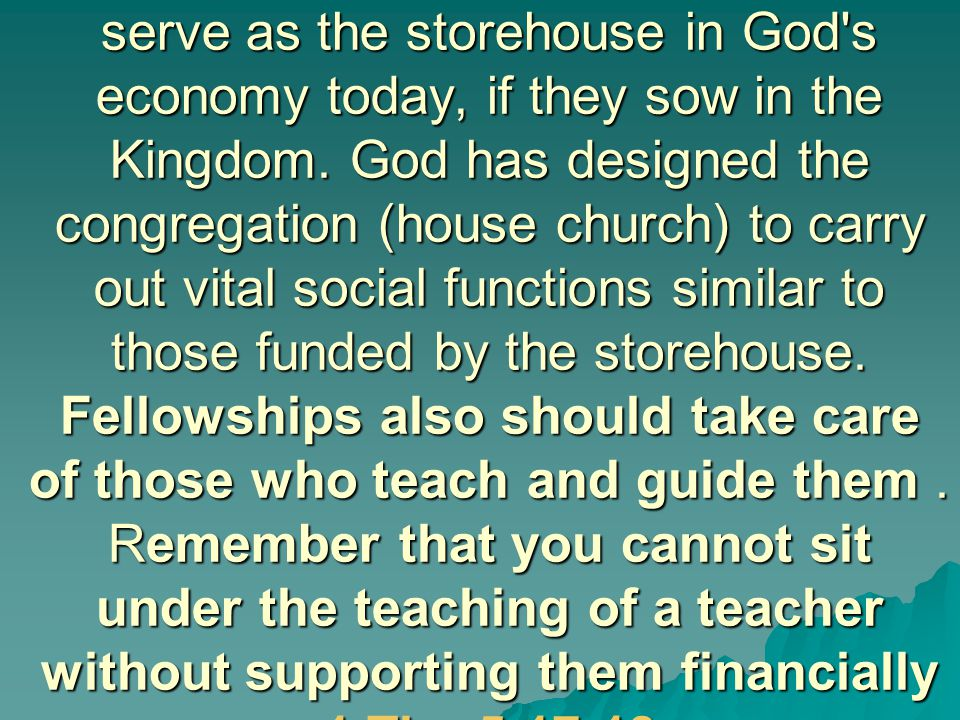 Ideally, the local fellowship should serve as the storehouse in God s economy today, if they sow in the Kingdom.