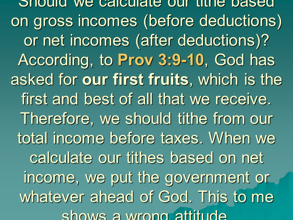 Should we calculate our tithe based on gross incomes (before deductions) or net incomes (after deductions).
