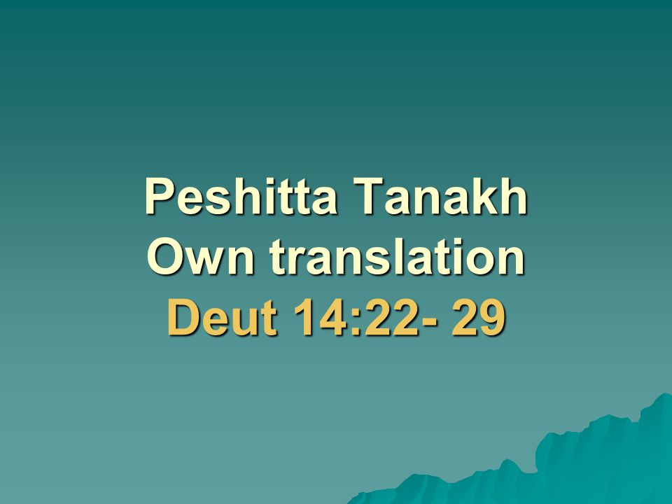 Peshitta Tanakh Own translation Deut 14:22- 29