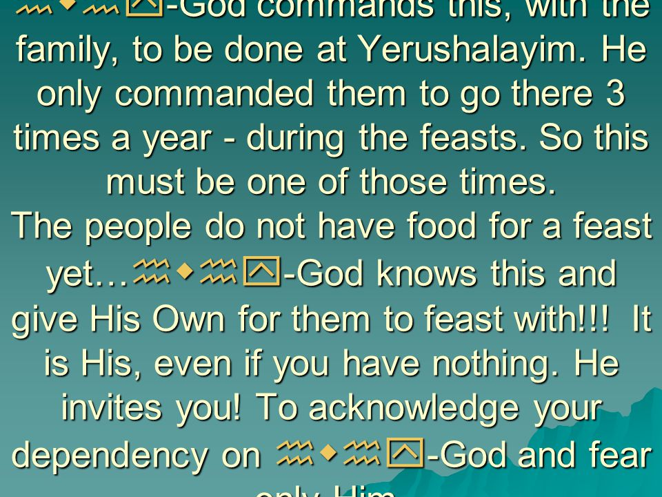 hwhy-God commands this, with the family, to be done at Yerushalayim
