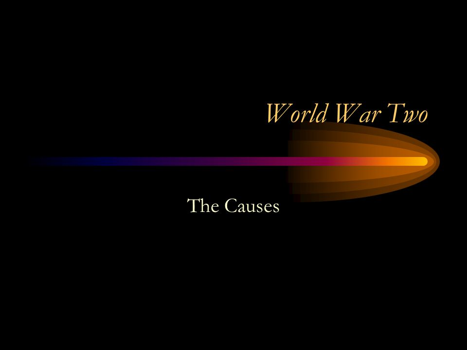 World War Two The Causes