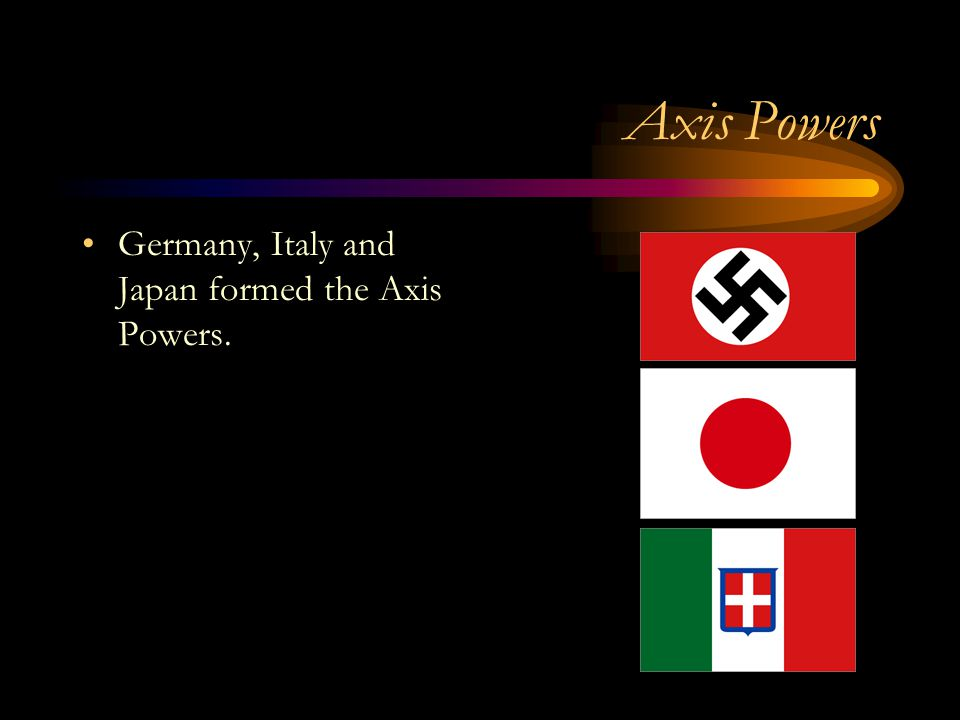 Axis Powers Germany, Italy and Japan formed the Axis Powers.