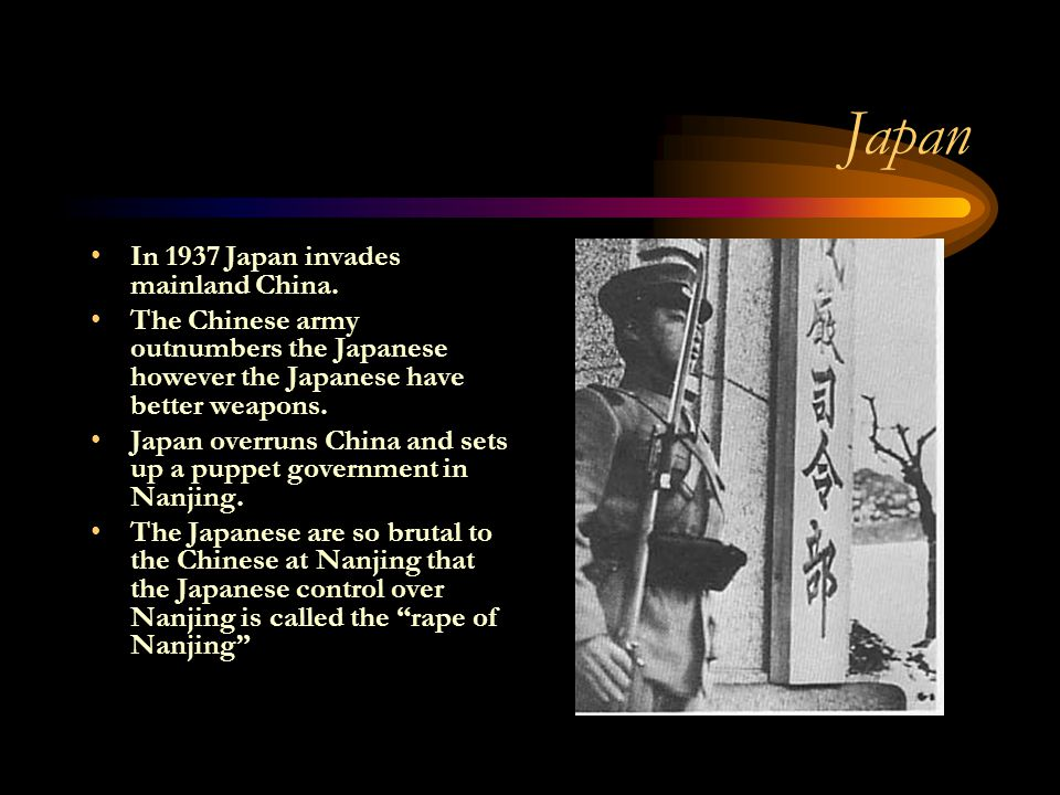 Japan In 1937 Japan invades mainland China.