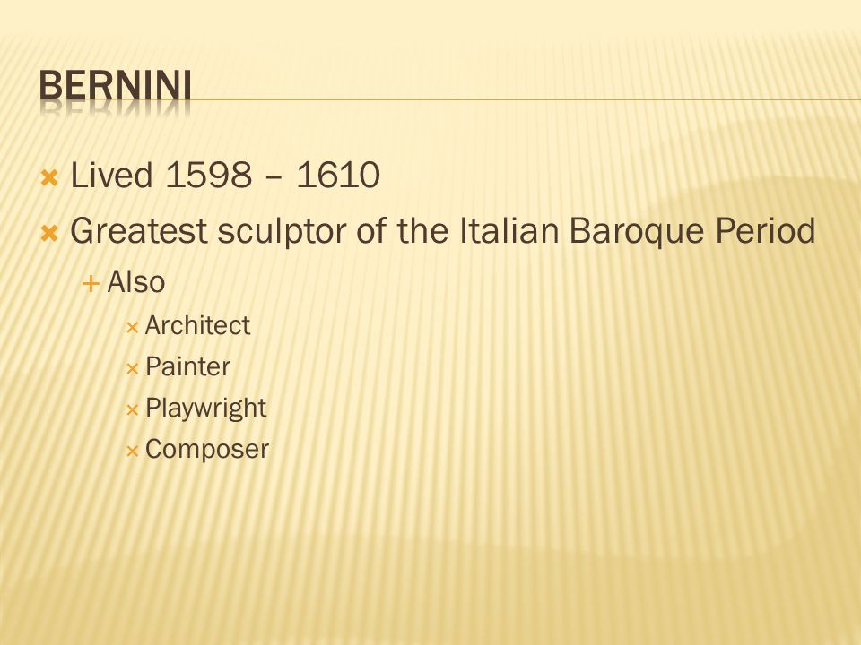 Bernini Lived 1598 – 1610. Greatest sculptor of the Italian Baroque Period. Also. Architect. Painter.