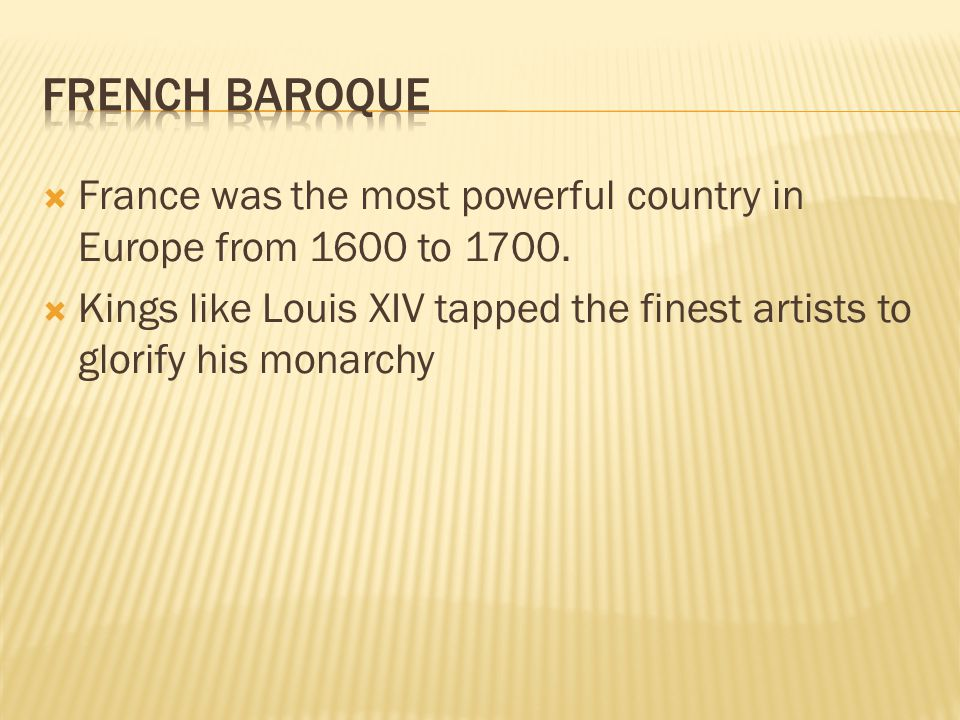 French Baroque France was the most powerful country in Europe from 1600 to 1700.