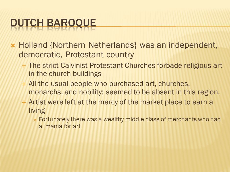 Dutch Baroque Holland {Northern Netherlands} was an independent, democratic, Protestant country.