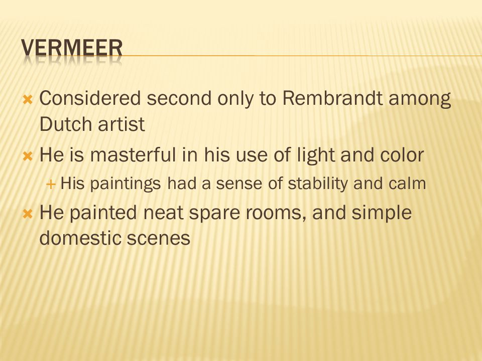 Vermeer Considered second only to Rembrandt among Dutch artist