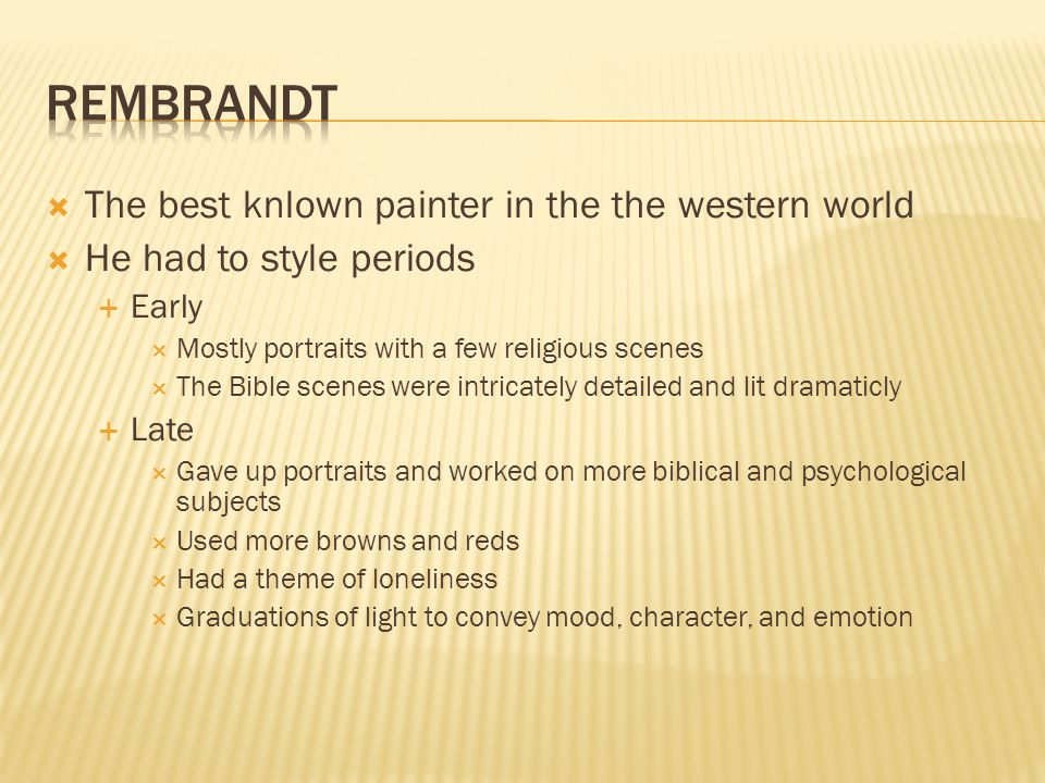 Rembrandt The best knlown painter in the the western world