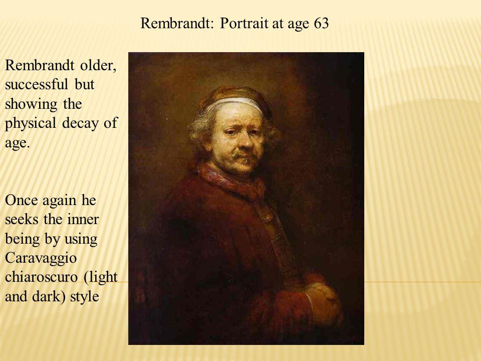 Rembrandt: Portrait at age 63