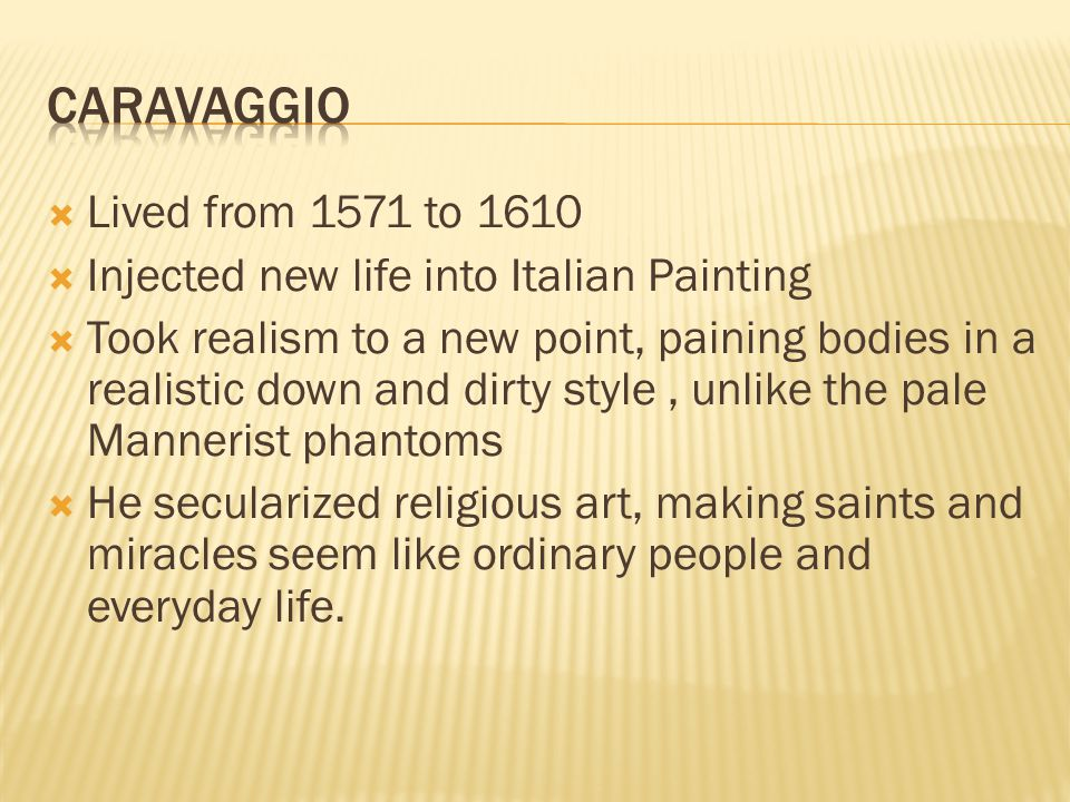 Caravaggio Lived from 1571 to 1610