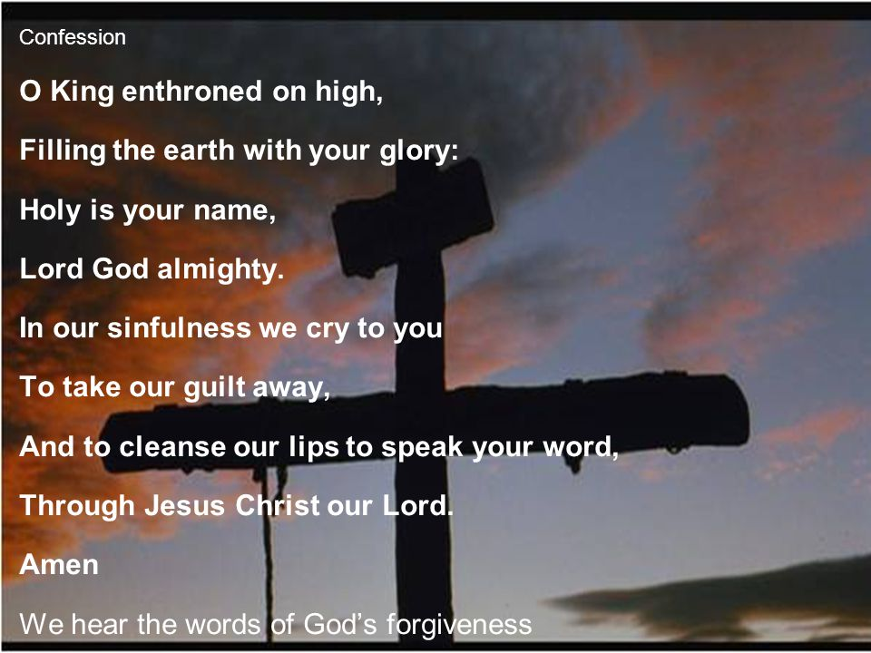 O King enthroned on high, Filling the earth with your glory: