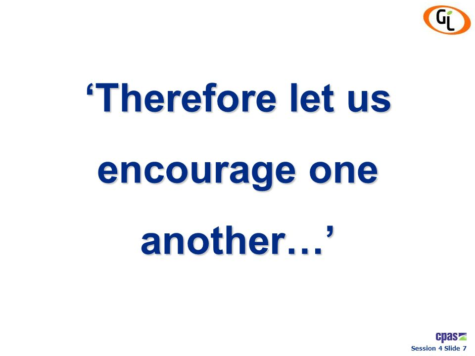 'Therefore let us encourage one another…'