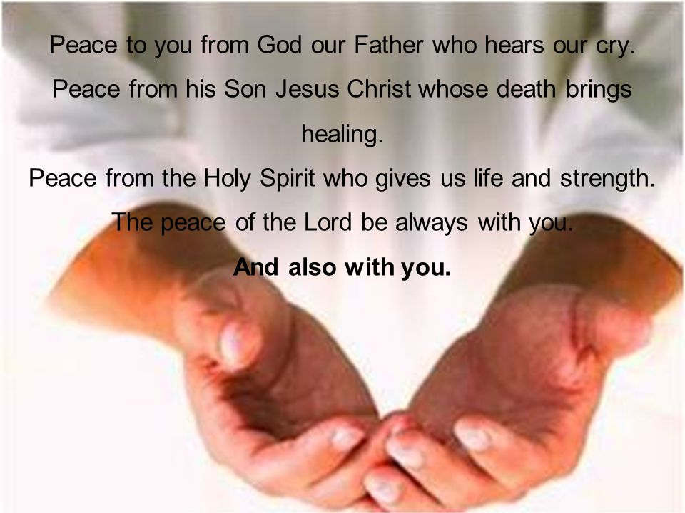 Peace to you from God our Father who hears our cry.