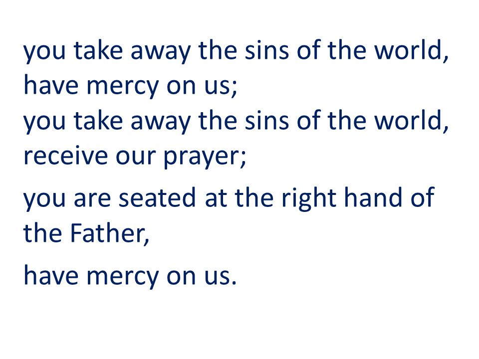 you take away the sins of the world, have mercy on us;