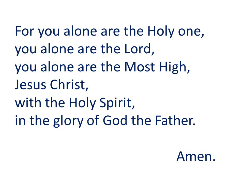 For you alone are the Holy one,