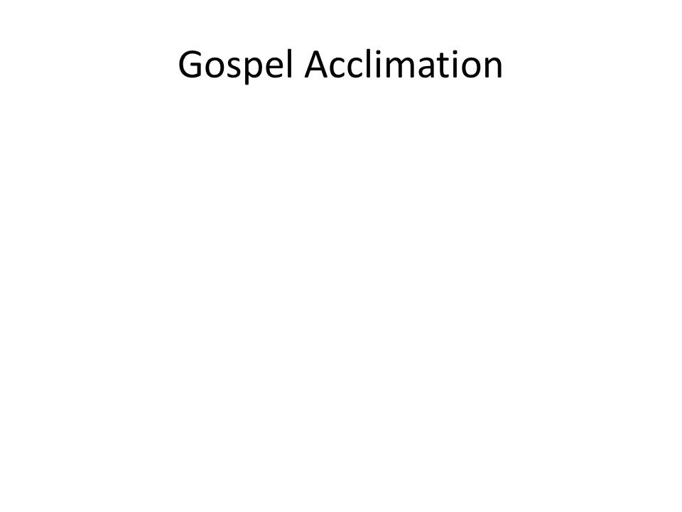 Gospel Acclimation