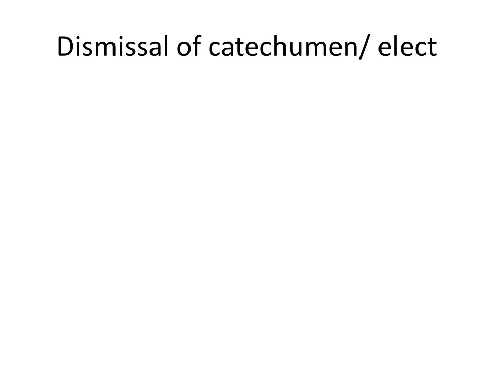Dismissal of catechumen/ elect
