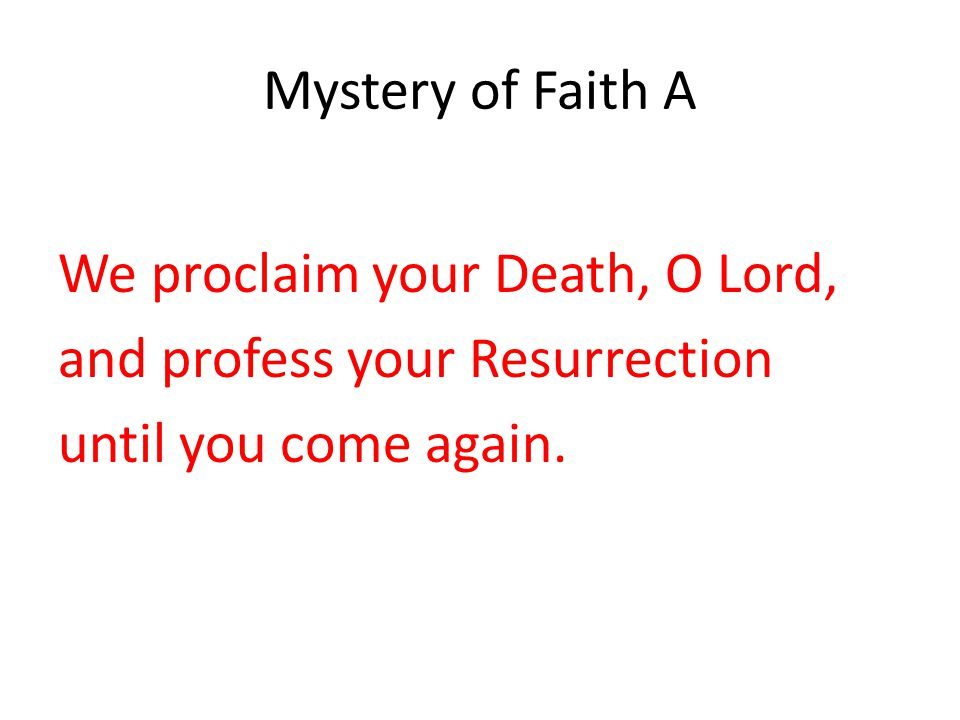 Mystery of Faith A We proclaim your Death, O Lord, and profess your Resurrection.
