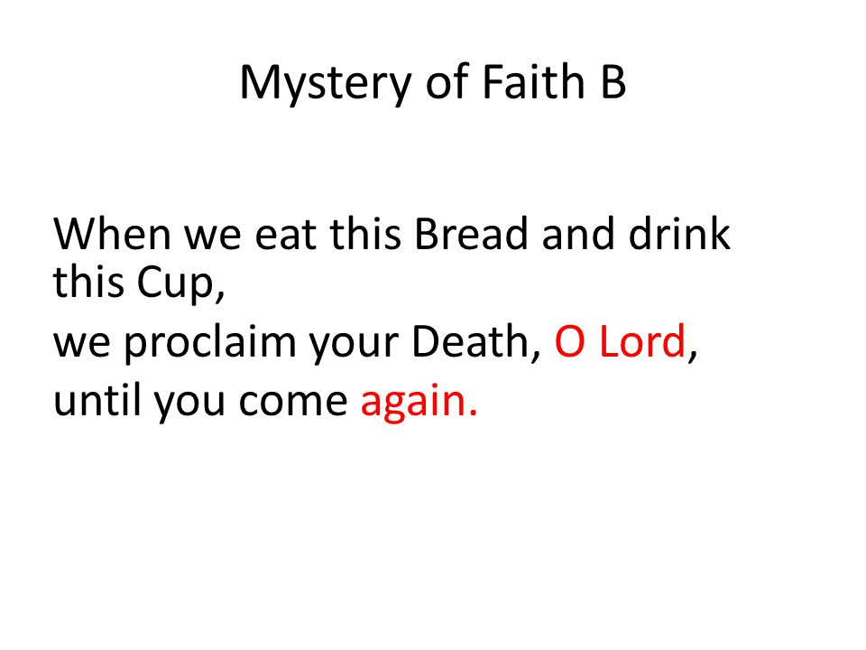 Mystery of Faith B When we eat this Bread and drink this Cup,