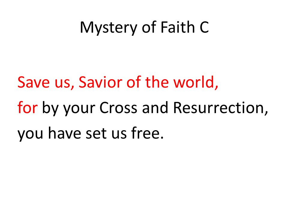 Mystery of Faith C Save us, Savior of the world, for by your Cross and Resurrection, you have set us free.