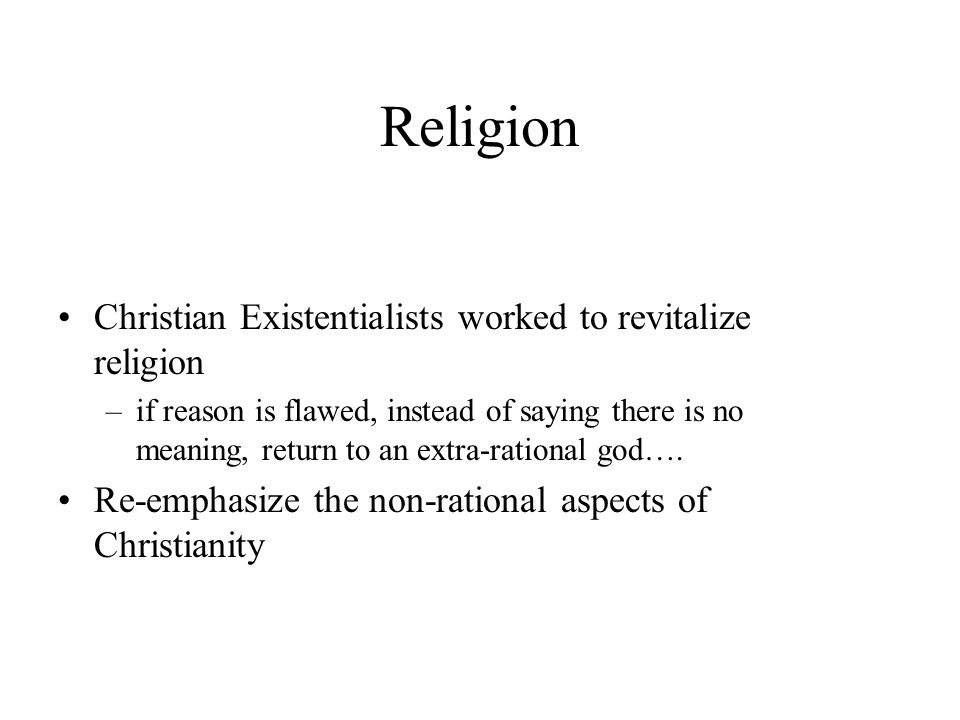 Religion Christian Existentialists worked to revitalize religion