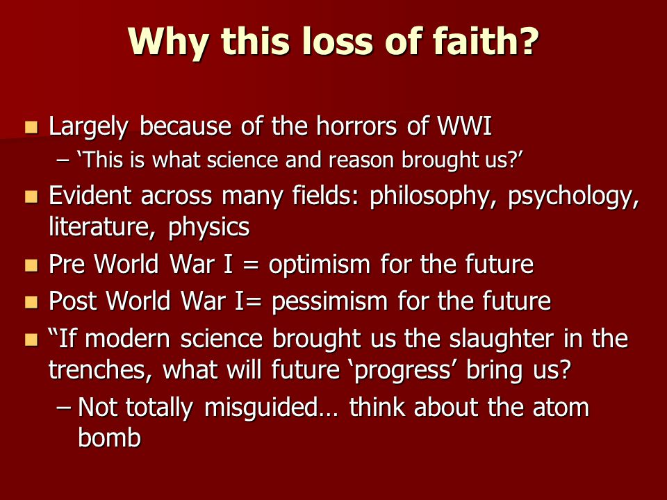Why this loss of faith Largely because of the horrors of WWI