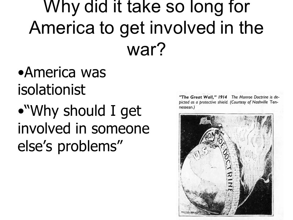 Why did it take so long for America to get involved in the war