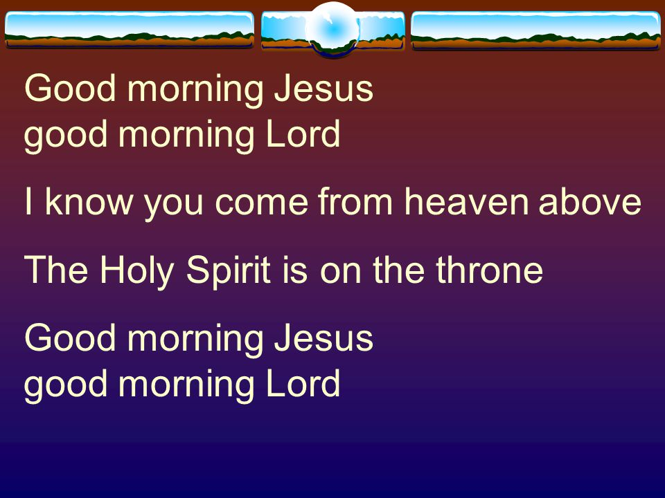 Good morning Jesus good morning Lord