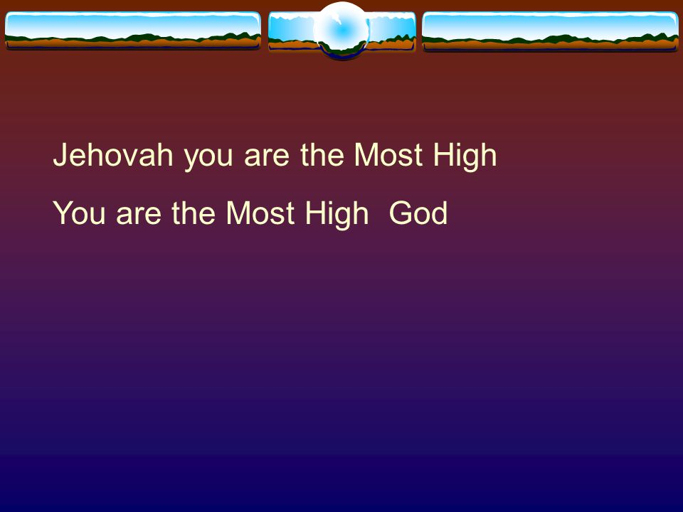 Jehovah you are the Most High