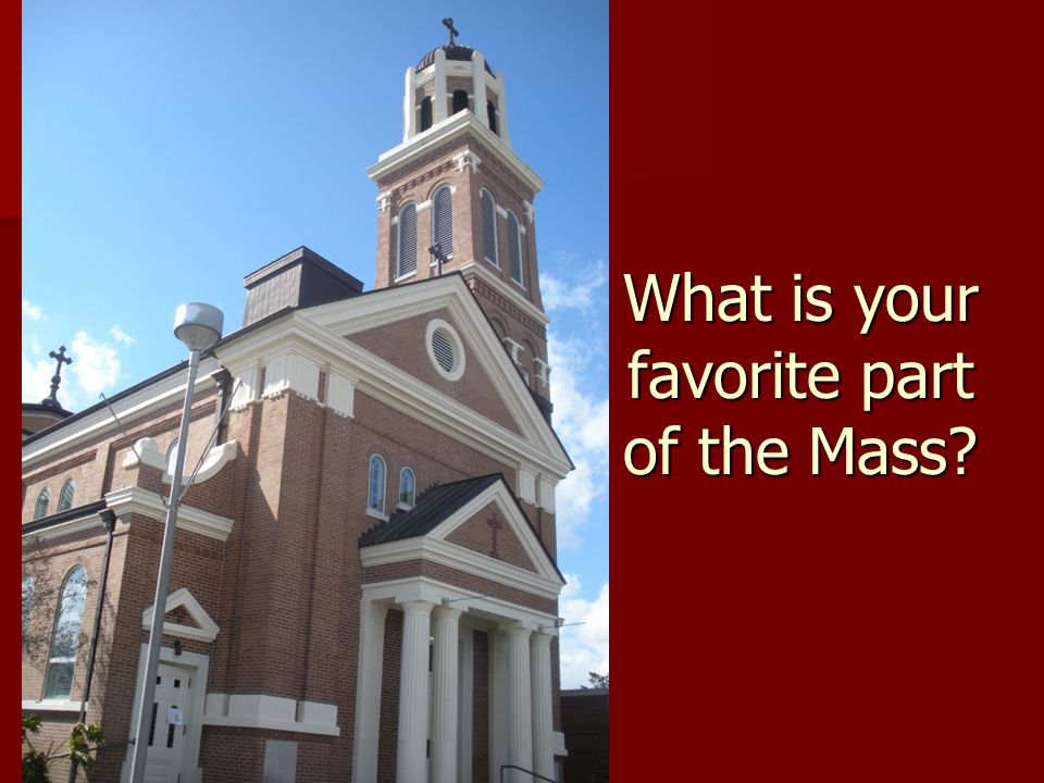 What is your favorite part of the Mass