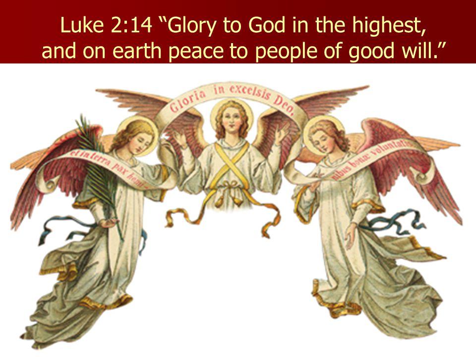 Luke 2:14 Glory to God in the highest,