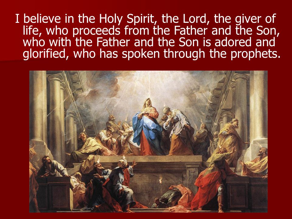 I believe in the Holy Spirit, the Lord, the giver of