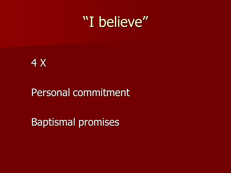 I believe 4 X Personal commitment Baptismal promises