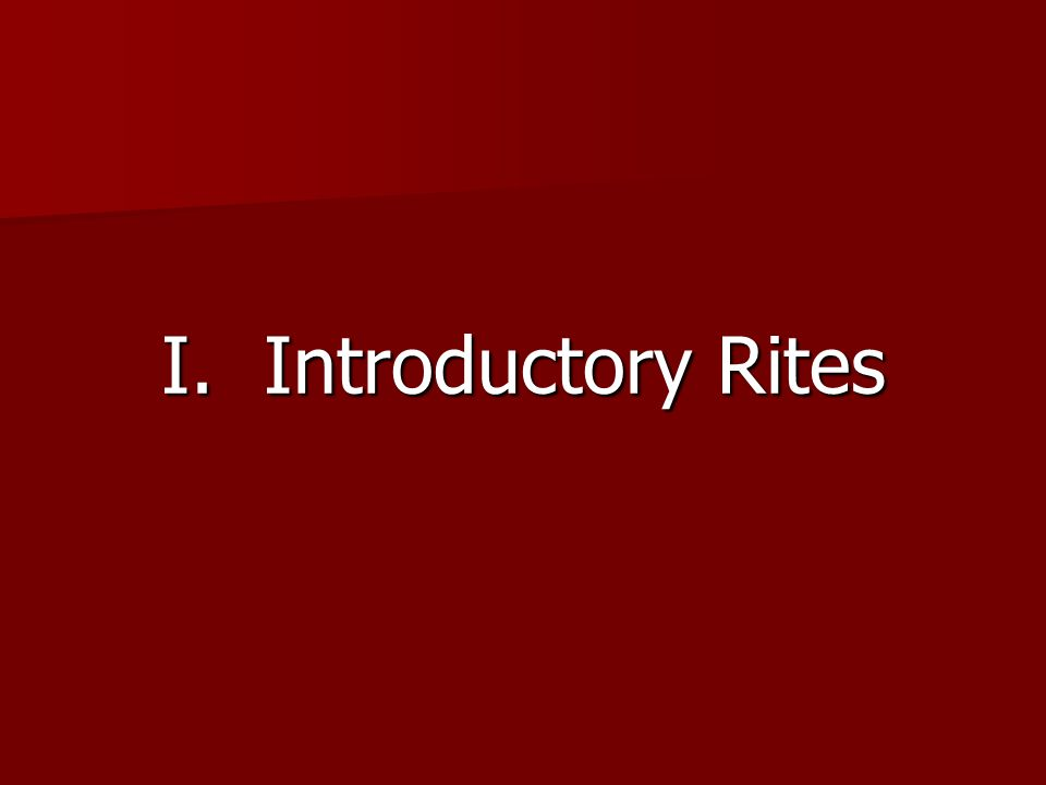 I. Introductory Rites
