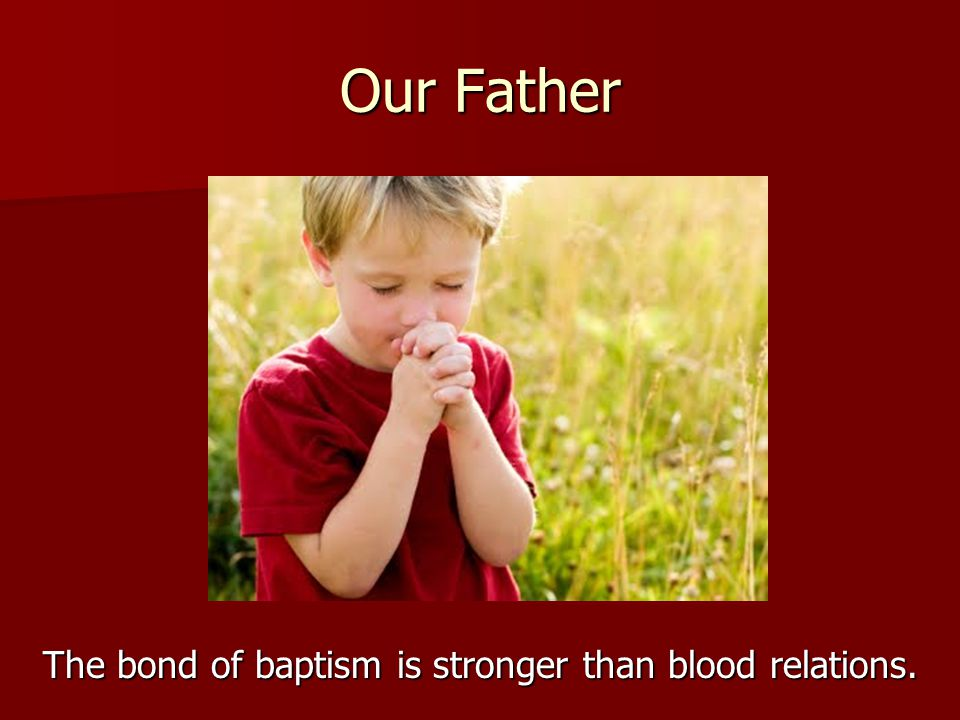 The bond of baptism is stronger than blood relations.