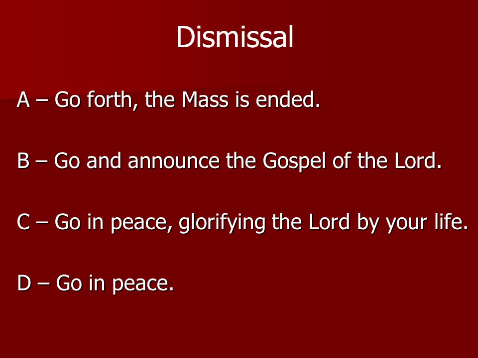 Dismissal A – Go forth, the Mass is ended.