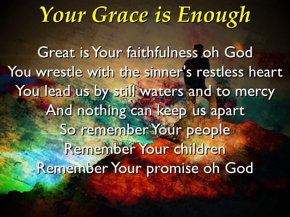 Your Grace is Enough Great is Your faithfulness oh God