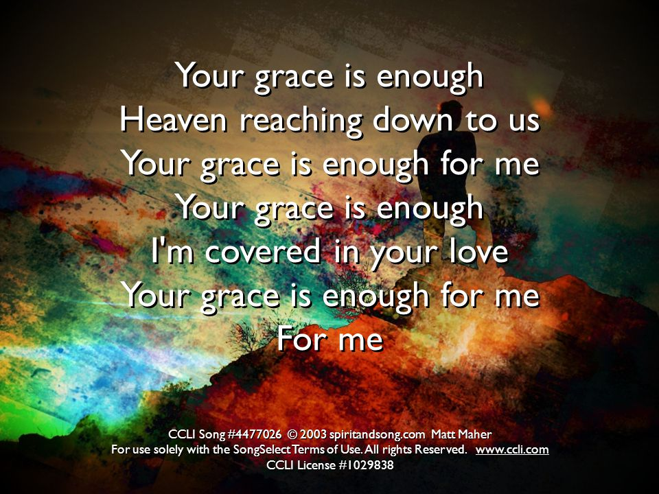 Heaven reaching down to us Your grace is enough for me