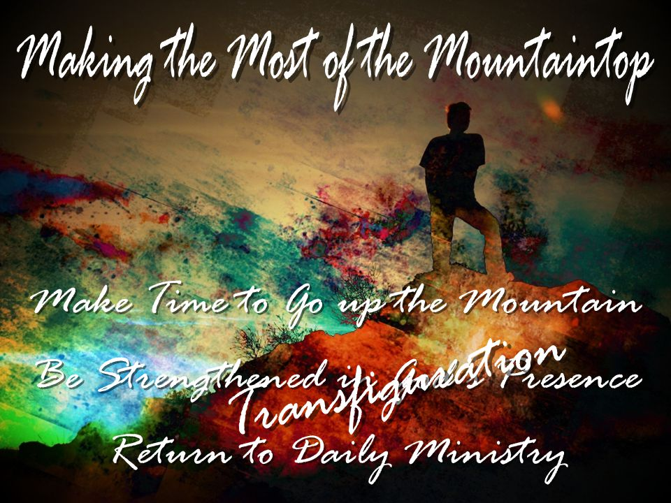Transfiguration Make Time to Go up the Mountain