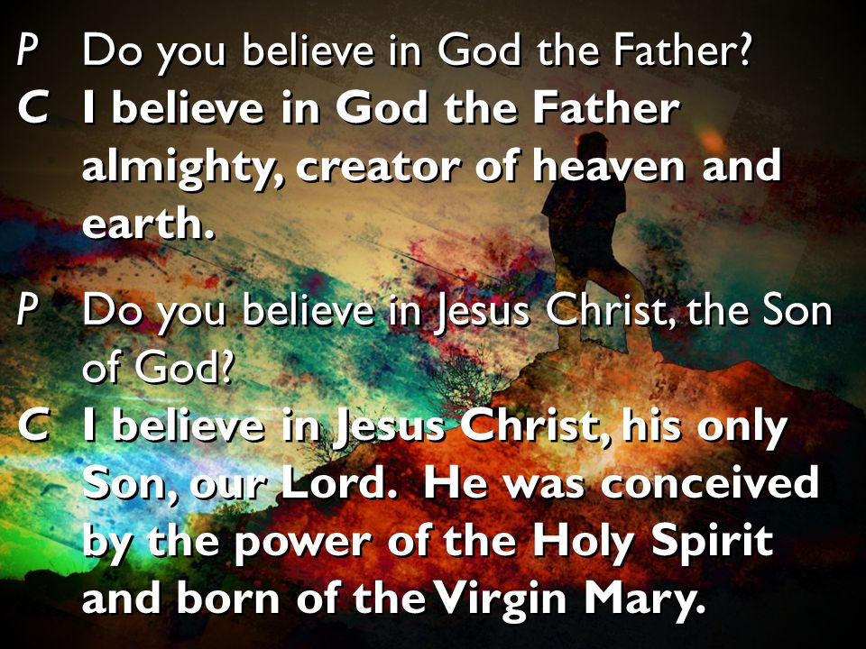 P Do you believe in God the Father