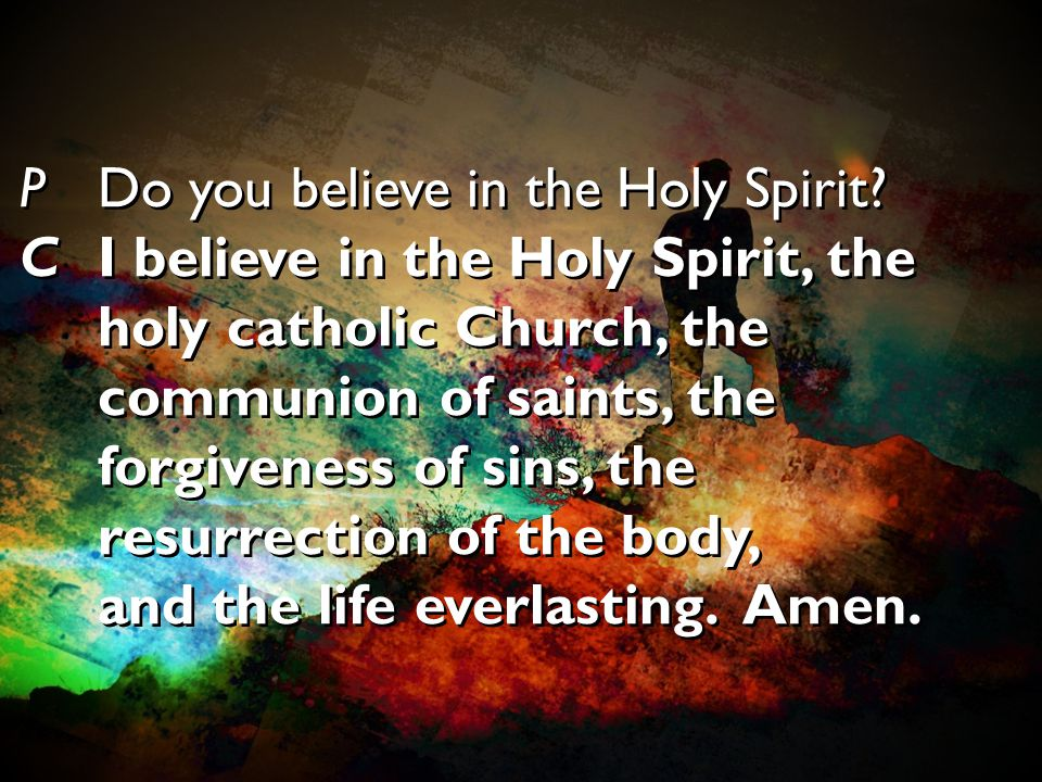 P Do you believe in the Holy Spirit