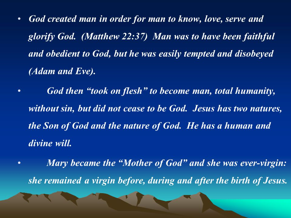 God created man in order for man to know, love, serve and glorify God