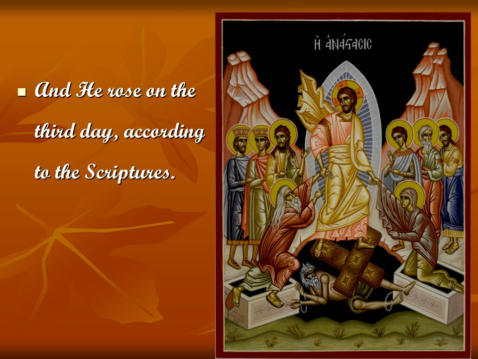 And He rose on the third day, according to the Scriptures.