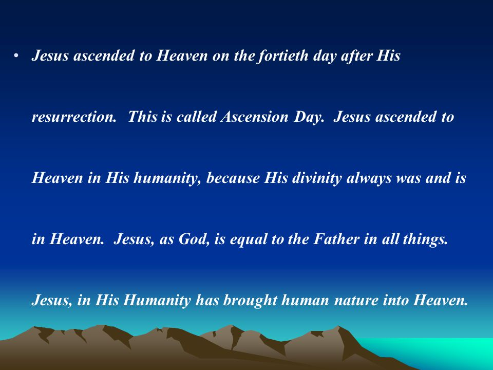 Jesus ascended to Heaven on the fortieth day after His resurrection