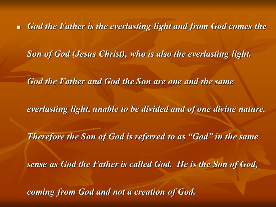 God the Father is the everlasting light and from God comes the Son of God (Jesus Christ), who is also the everlasting light.