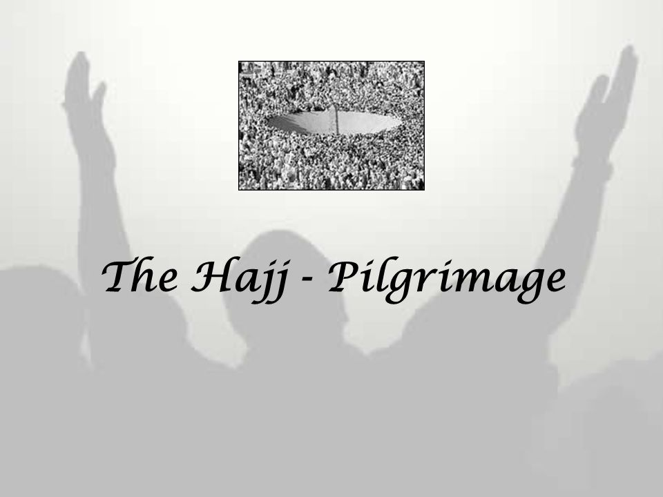 The Hajj - Pilgrimage