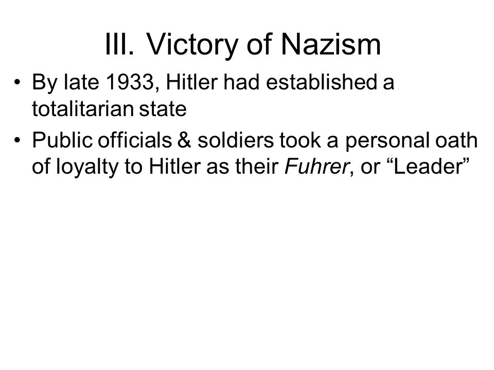 III. Victory of Nazism By late 1933, Hitler had established a totalitarian state.