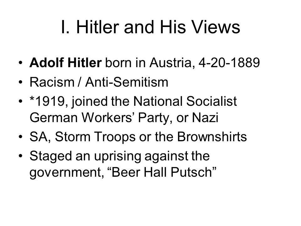 I. Hitler and His Views Adolf Hitler born in Austria, 4-20-1889
