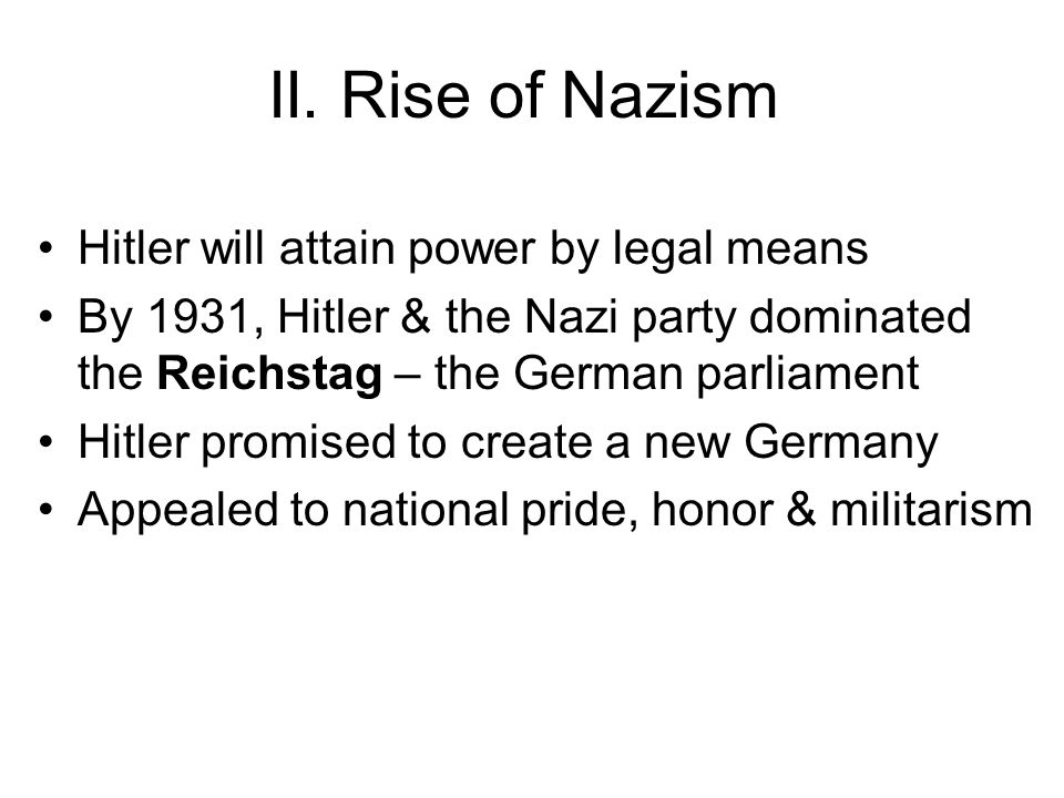 II. Rise of Nazism Hitler will attain power by legal means